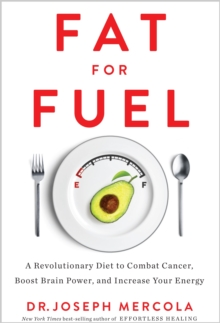 Fat for Fuel : A Revolutionary Diet to Combat Cancer, Boost Brain Power, and Increase Your Energy, Paperback / softback Book