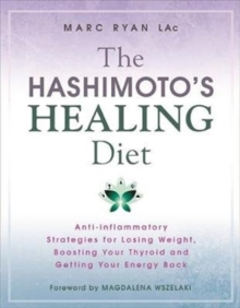 The Hashimoto's Healing Diet : Anti-inflammatory Strategies for Losing Weight, Boosting Your Thyroid and Getting Your Energy Back, Paperback / softback Book