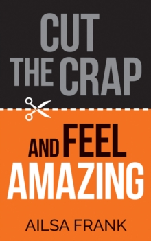 Cut the Crap and Feel Amazing, Paperback / softback Book