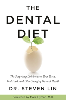 The Dental Diet : The Surprising Link between Your Teeth, Real Food, and Life-Changing Natural Health, Paperback / softback Book