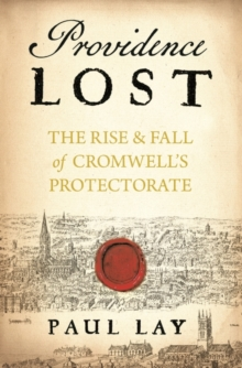 Providence Lost : The Rise and Fall of Cromwell's Protectorate, Hardback Book