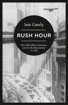 Rush Hour : How 500 Million Commuters Survive the Daily Journey to Work, Hardback Book