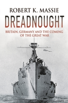 Dreadnought : Britain, Germany and the Coming of the Great War, EPUB eBook