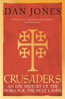 Crusaders : An Epic History of the Wars for the Holy Lands, Hardback Book