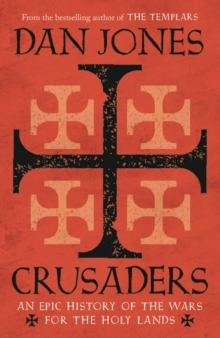Crusaders : An Epic History of the Wars for the Holy Lands, Paperback / softback Book