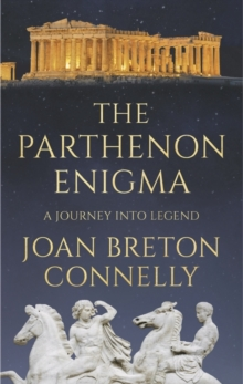 The Parthenon Enigma : A Journey Into Legend, Paperback / softback Book