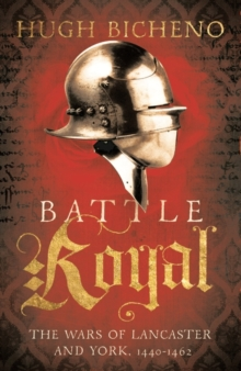 Battle Royal : The Wars of Lancaster and York, 1450-1462, Paperback / softback Book