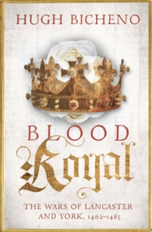 Blood Royal : The Wars of Lancaster and York, 1462-1485, Paperback Book