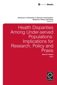 Health Disparities Among Under-served Populations : Implications for Research, Policy and Praxis, Hardback Book