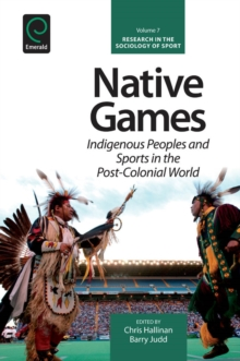 Native Games : Indigenous Peoples and Sports in the Post-Colonial World, Hardback Book