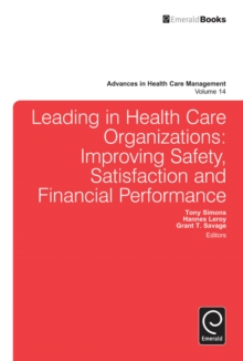 Leading In Health Care Organizations : Improving Safety, Satisfaction, and Financial Performance, Hardback Book
