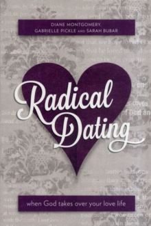 Radical Dating : When God takes over your love life, Paperback / softback Book