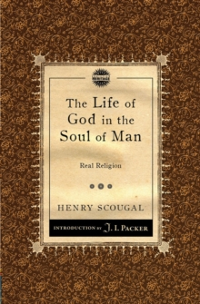 The The Life of God in the Soul of Man : Real Religion, Paperback / softback Book