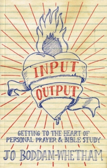 Input-output : Getting to the Heart of Personal Prayer and Bible Study, Paperback / softback Book