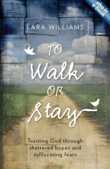 To Walk Or Stay : Trusting God through shattered hopes and suffocating fears, Paperback / softback Book