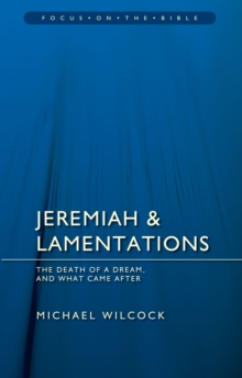 Jeremiah & Lamentations : The death of a dream and what came after, Paperback / softback Book
