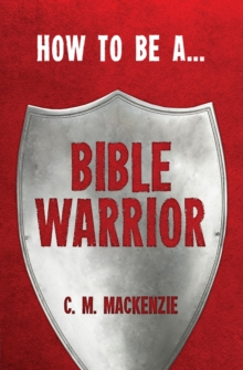 How to be a Bible Warrior, Paperback Book