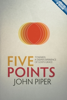 Five Points : Towards a Deeper Experience of God's Grace, Paperback Book