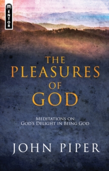 Pleasures of God : Meditations on God's Delight in being God, Paperback Book