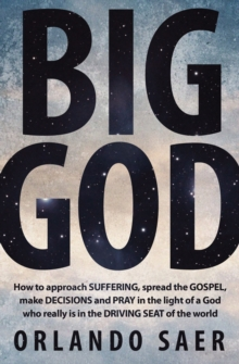 Big God : How to Approach Suffering, Spread the Gospel, Make Decisions and Pray in the Light of a God Who Really is in the Driving Seat of the World, Paperback Book
