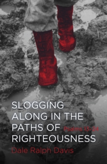 Slogging Along in the Paths of Righteousness : Psalms 13-24, Paperback Book