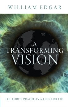 A Transforming Vision : The Lord's Prayer as a Lens for Life, Paperback Book