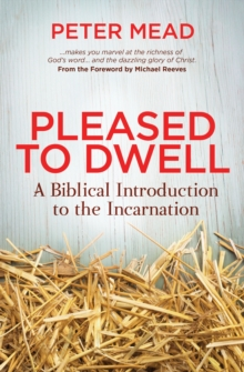 Pleased to Dwell : A Biblical Introduction to the Incarnation, Paperback / softback Book