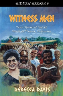 Witness Men : True Stories of God at work in Papua, Indonesia, Paperback Book