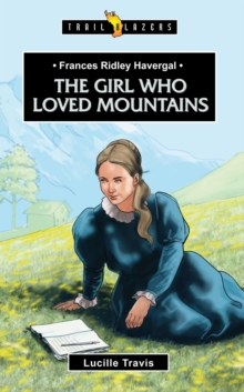 Frances Ridley Havergal : The Girl Who Loved Mountains, Paperback Book