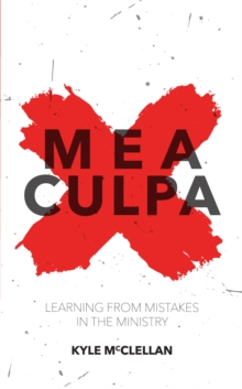 Mea Culpa : Learning from Mistakes in the Ministry, Paperback Book