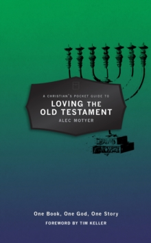 A Christian's Pocket Guide to Loving The Old Testament : One Book, One God, One Story, Paperback / softback Book