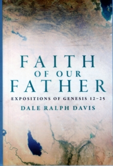 Faith of Our Father : Expositions of Genesis 12-25, Paperback / softback Book