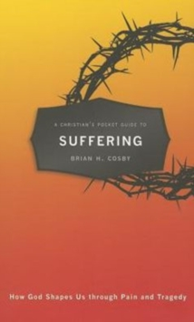 A Christian's Pocket Guide to Suffering : How God Shapes Us through Pain and Tragedy, Paperback / softback Book
