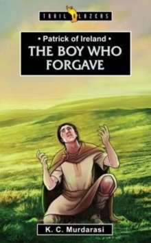 Patrick of Ireland : The Boy Who Forgave, Paperback Book