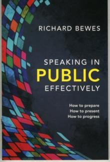 Speaking in Public Effectively : How to prepare, How to present, How to progress, Paperback / softback Book
