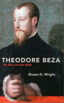 Theodore Beza : The Man and the Myth, Paperback / softback Book