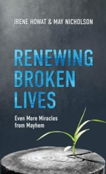 Renewing Broken Lives : Even More Miracles from Mayhem, Paperback / softback Book