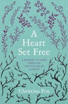 A Heart Set Free : A Journey to Hope through the Psalms of Lament, Paperback / softback Book