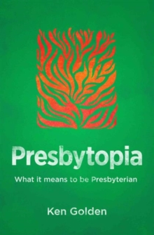Presbytopia : What it means to be Presbyterian, Paperback / softback Book