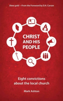 Christ And His People : Eight Convictions about the Local Church, Paperback Book