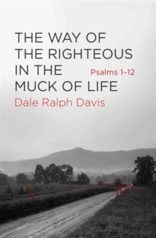 The Way of the Righteous in the Muck of Life : Psalms 1-12, Paperback / softback Book