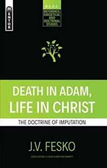 Death in Adam, Life in Christ : The Doctrine of Imputation, Paperback / softback Book