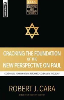 Cracking the Foundation of the New Perspective on Paul : Covenantal Nomism versus Reformed Covenantal Theology, Paperback / softback Book
