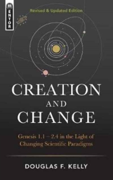 Creation And Change : Genesis 1:1-2.4 in the Light of Changing Scientific Paradigms, Hardback Book