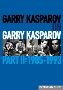 Garry Kasparov on Garry Kasparov, Part 2: 1985-1993 : 1985-1993, Hardback Book