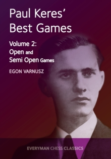 Paul Keres' Best Games : Open and Semi-Open Games Volume 2, Paperback / softback Book