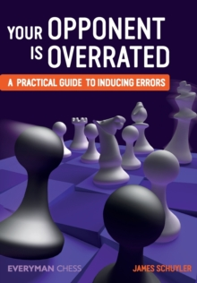 Your Opponent is Overrated : A Practical Guide to Inducing Errors, Paperback Book