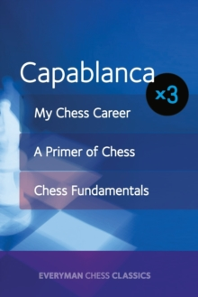 Capablanca : My Chess Career, Chess Fundamentals & A Primer of Chess, Paperback / softback Book
