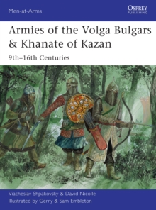 Armies of the Volga Bulgars & Khanate of Kazan : 9th-16th centuries, Paperback / softback Book