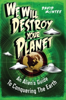 We Will Destroy Your Planet : An Alien's Guide to Conquering the Earth, Paperback Book